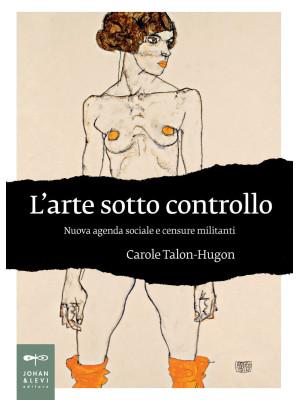 L'arte sotto controllo. Nuova agenda sociale e censure militanti