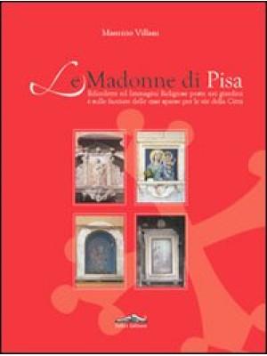 Le Madonne di Pisa. Edicolette ed immagini religiose poste nei giardini e sulle facciate delle case sparse per le vie della città