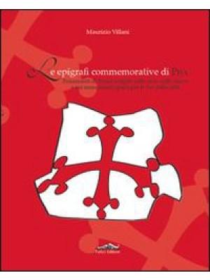 Epigrafi commemorative di Pisa. Frammenti di storia scolpiti sulle case, sulle chiese e sui monumenti sparsi per le vie della città