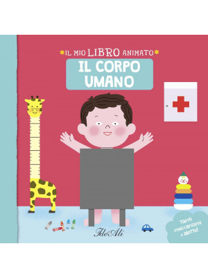 Il corpo umano. Il mio libro animato. Ediz. a colori