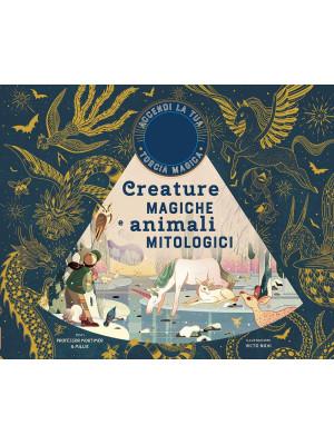 Creature magiche e animali mitologici. Ediz. a colori. Con gadget