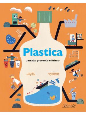 Plastica. Passato, presente e futuro. Ediz. a colori