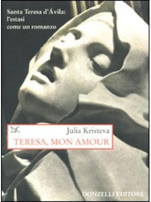 Teresa, mon amour. Santa Teresa d'Avila: l'estasi come un romanzo