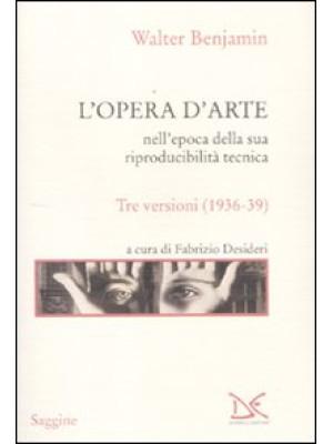 L'opera d'arte nell'epoca della sua riproducibilità tecnica. Tre versioni (1936-39)