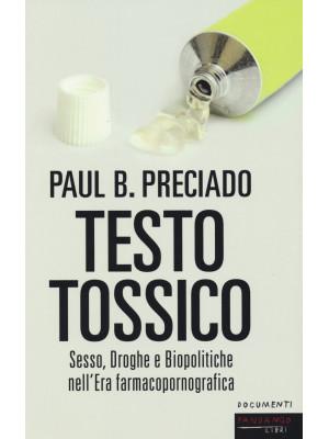 Testo tossico. Sesso, droghe e biopolitiche nell'era farmacopornografica
