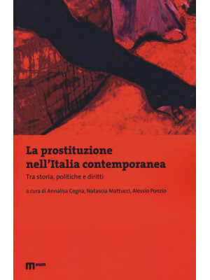 La prostituzione nell'Italia contemporanea. Tra storie, politiche e diritti