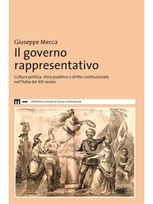 Il governo rappresentativo. Cultura politica, sfera pubblica e diritto costituzionale nell'Italia del XIX secolo