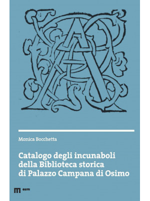 Catalogo degli incunaboli della Biblioteca storica di Palazzo Campana di Osimo