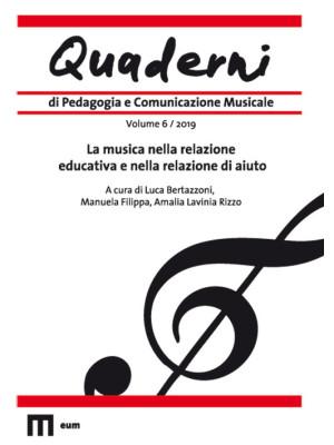 Quaderni di pedagogia e comunicazione musicale (2019). Vol. 6: La musica nella relazione educativa e nella relazione di aiuto