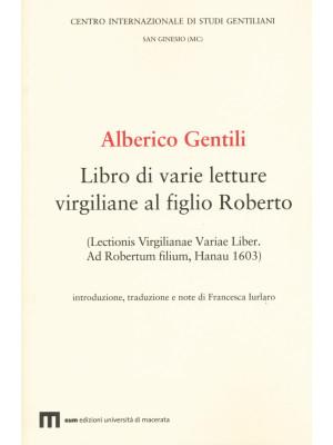 Alberico Gentili. Libro di varie letture virgiliane al figlio Roberto (Lectionis virgilianae variae liber. Ad Robertum filium, Hanau 1603)