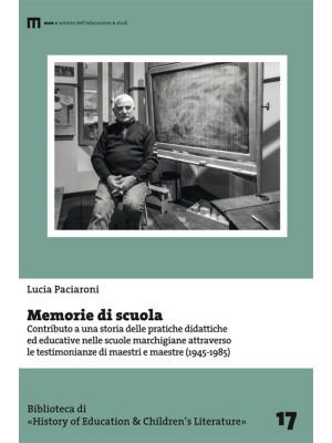 Memorie di scuola. Contributo a una storia delle pratiche didattiche ed educative nelle scuole marchigiane attraverso le testimonianze di maestri e maestre (1945-1985)