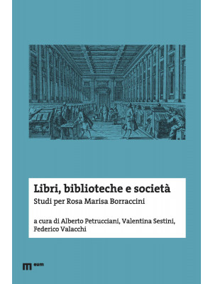 Libri, biblioteche e società. Studi per Rosa Marisa Borraccini