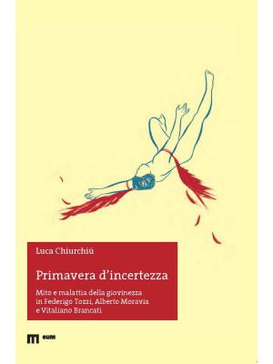 Primavera di incertezza. Mito e malattia della giovinezza in Federigo Tozzi, Alberto Moravia e Vitaliano Brancati