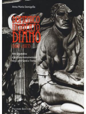Domenico Umberto Diano (1887-1977). Arte decorativa e scultura monumentale negli anni Venti e Trenta. Ediz. illustrata