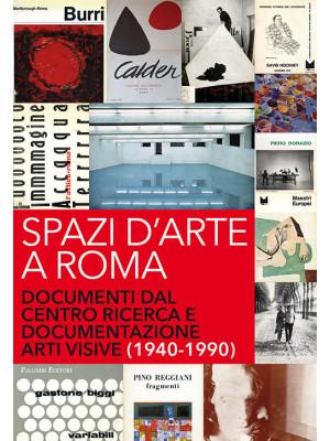 Spazi d'arte a Roma. Documenti dal centro ricerca e documentazione arti visive (1940-1990)