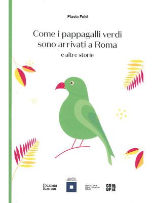 Come i pappagalli verdi sono arrivati a Roma e altre storie
