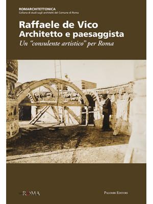 Raffaele de Vico. Architetto e paesaggista. Un «consulente artistico» per Roma