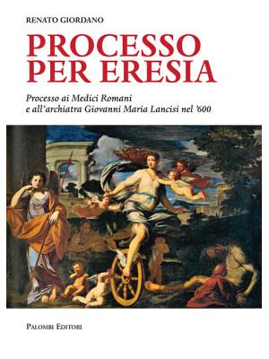 Processo per eresia. Processo ai Medici Romani e all'archiatra Giovanni Maria Lancisi nel '600