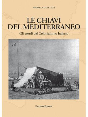 Le chiavi del Mediterraneo. Gli esordi del colonialismo italiano