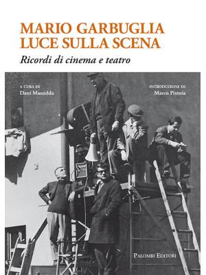 Mario Garbuglia luce sulla scena. Ricordi di cinema e teatro