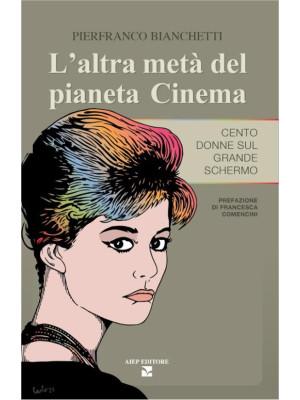 L'altra metà del pianeta cinema. Cento donne sul grande schermo