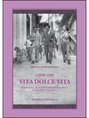 Capri 1950. Vita dolce vita. Personaggi, scandali e imprese sull'isola negli anni Cinquanta