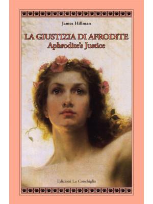La giustizia di Afrodite. Aphrodite's Justice. Ediz. bilingue
