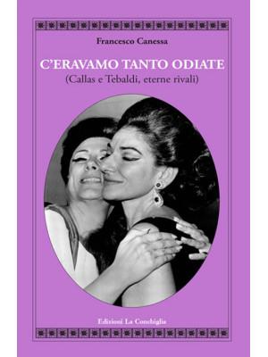 C'eravamo tanto odiate (Callas e Tebaldi, eterne rivali)