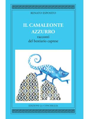 Il camaleonte azzurro. Racconti del bestiario caprese