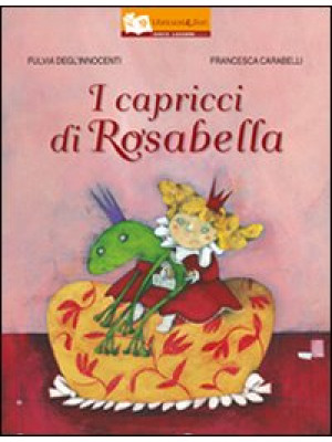 I capricci di Rosabella. Ediz. illustrata