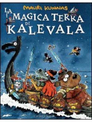 La magica terra di Kalevala. Ediz. illustrata
