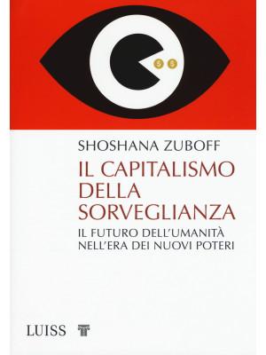 Il capitalismo della sorveglianza. Il futuro dell'umanità nell'era dei nuovi poteri