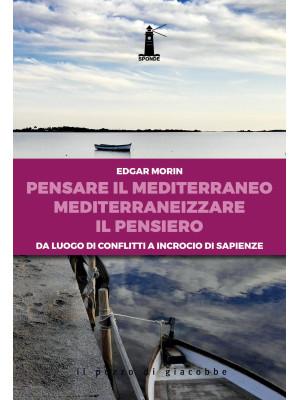 Pensare il Mediterraneo, mediterraneizzare il pensiero. Da luogo di conflitti a incrocio di sapienze