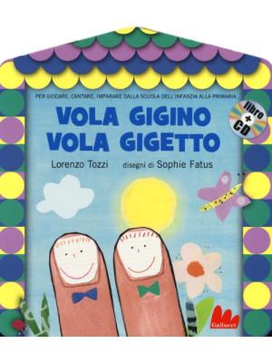 Vola Gigino vola Gigetto. Ediz. illustrata. Con CD Audio