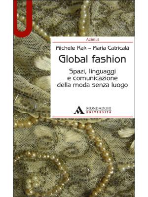 Global fashion. Spazi, linguaggi e comunicazione della moda senza luogo