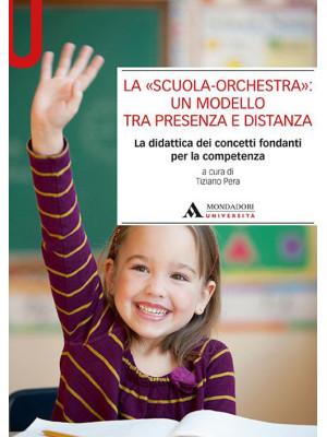 La «scuola-orchestra»: un modello tra presenza e distanza. La didattica dei concetti fondanti per la competenza