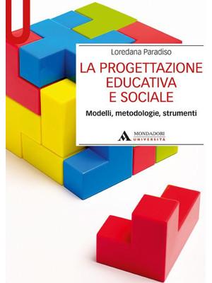 La progettazione educativa e sociale. Modelli, metodologie, strumenti