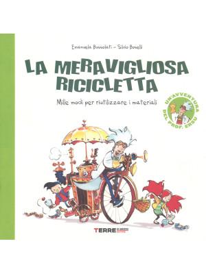 La meravigliosa ricicletta. Mille modi per riutilizzare i materiali. Ediz. a colori
