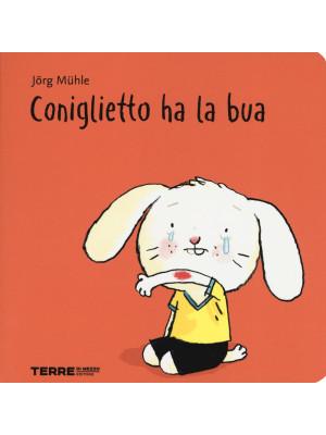 Coniglietto ha la bua. Ediz. a colori
