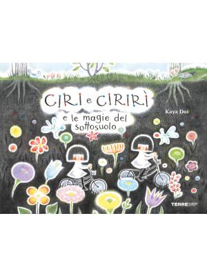 Ciri e Cirirì e le magie del sottosuolo. Ediz. a colori