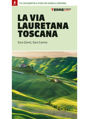 La via Lauretana toscana. 115 km a piedi da Siena a Cortona