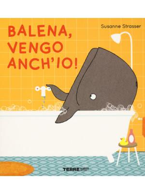 Balena, vengo anch'io! Ediz. a colori