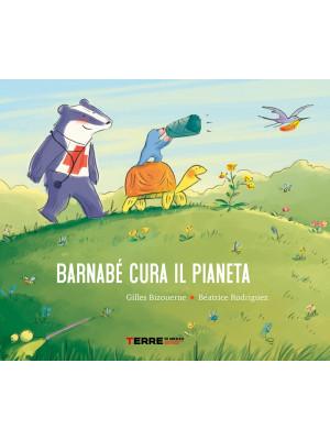 Barnabé cura il pianeta. Ediz. a colori