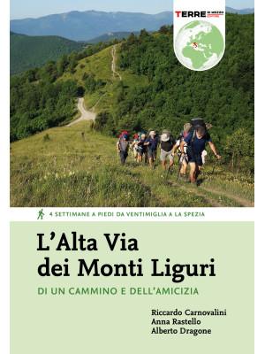 L'Alta Via dei Monti Liguri. Di un cammino e dell'amicizia. 4 settimane a piedi da Ventimiglia a La Spezia