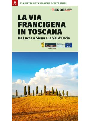 La via Francigena in Toscana. Da Lucca a Siena e la Val d'Orcia