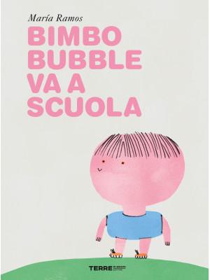 Bimbo Bubble va a scuola. Ediz. a colori