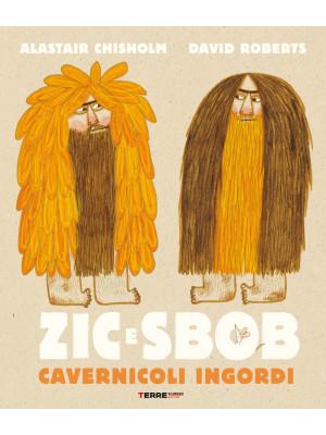 Zic e Sbob. Cavernicoli ingordi. Ediz. illustrata