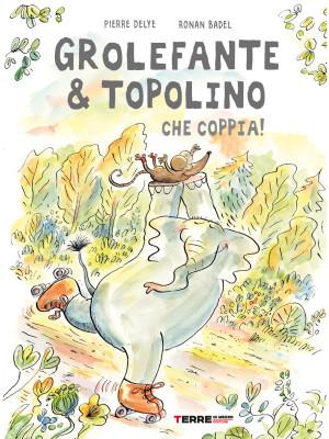 Grolefante & Topolino. Che coppia! Ediz. a colori