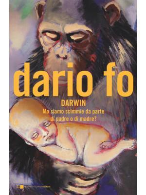 Charles Darwin. Ma siamo scimmie da parte di padre o di madre?