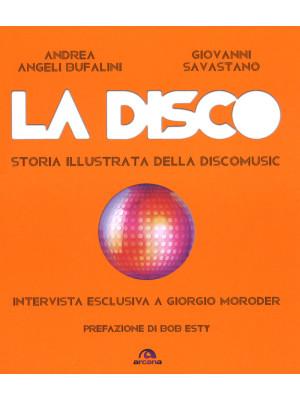 La disco. Storia illustrata della discomusic